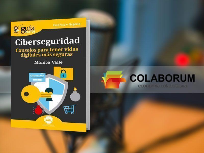 Entrevista en Colaborum, en Radio Ya, a Mónica Valle, autora del GuíaBurros: Ciberseguridad